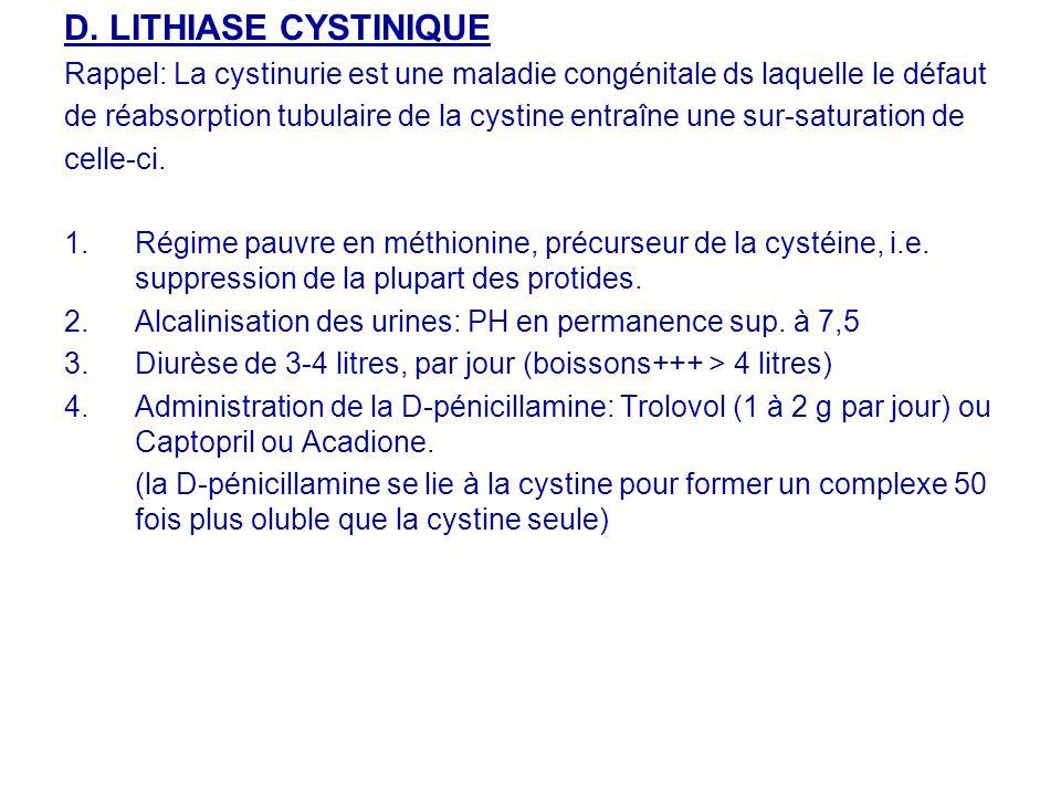 D. LITHIASE CYSTINIQUE Rappel: La cystinurie est une maladie congénitale ds laquelle le défaut.
