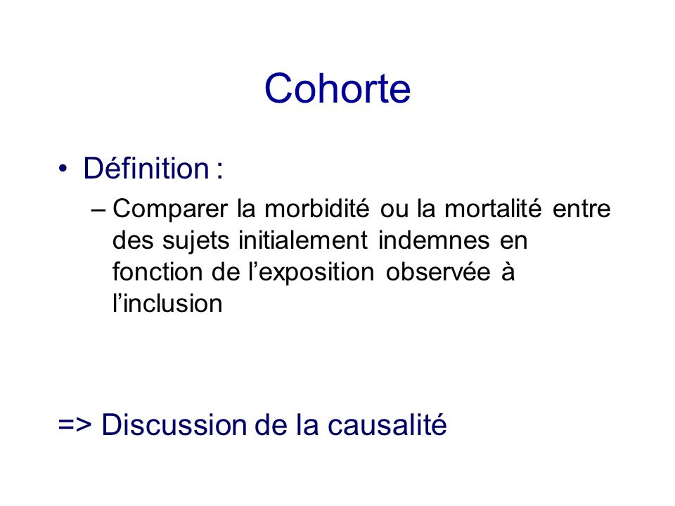 Cohorte Définition : => Discussion de la causalité