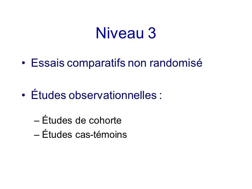 Niveau 3 Essais comparatifs non randomisé Études observationnelles :