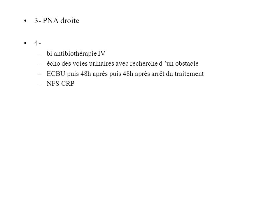 3- PNA droite 4- bi antibiothérapie IV