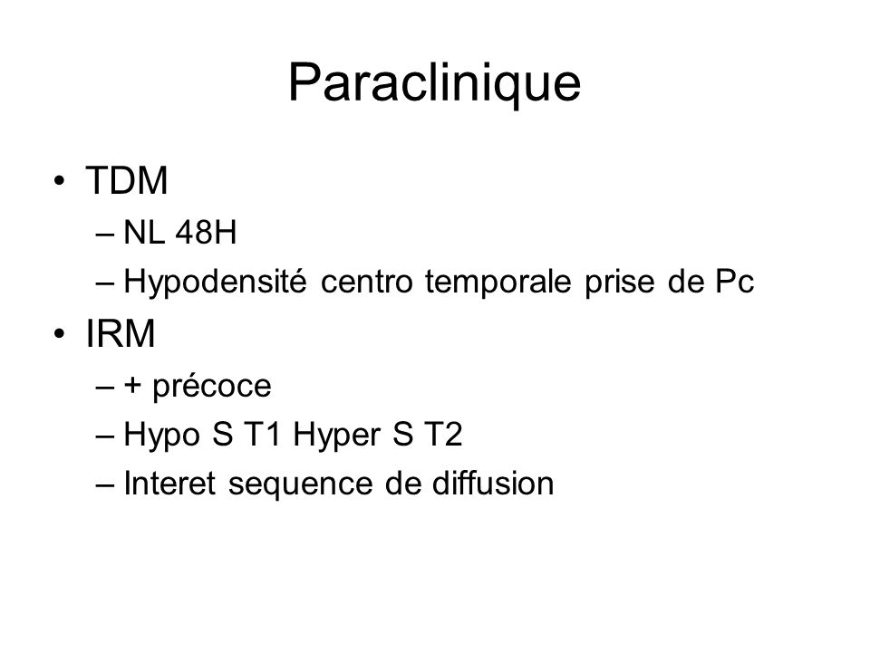 Paraclinique TDM IRM NL 48H Hypodensité centro temporale prise de Pc
