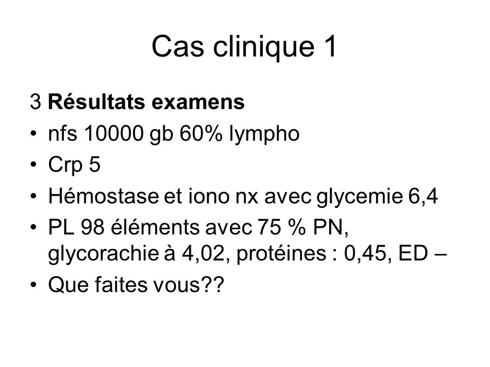 Cas clinique 1 3 Résultats examens nfs 10000 gb 60% lympho Crp 5