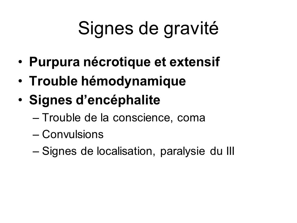 Signes de gravité Purpura nécrotique et extensif Trouble hémodynamique