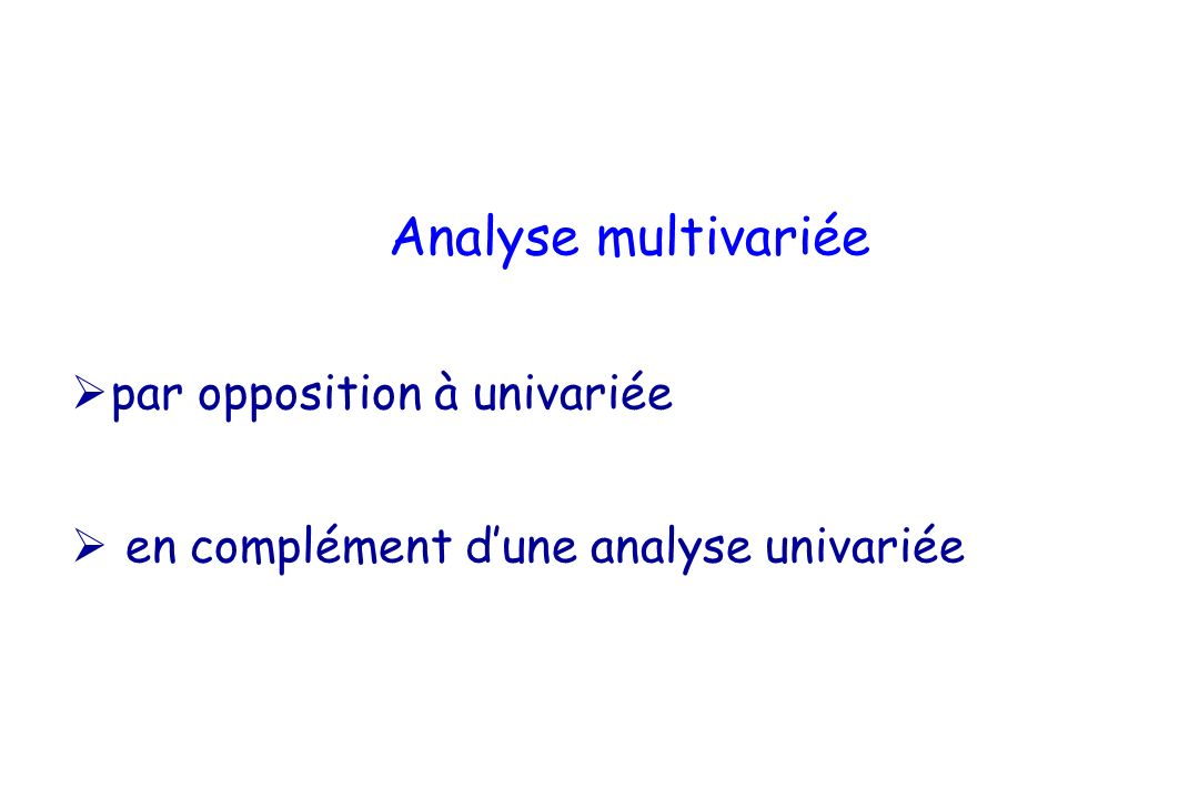 Analyse multivariée par opposition à univariée