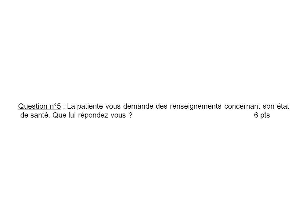 Question n°5 : La patiente vous demande des renseignements concernant son état