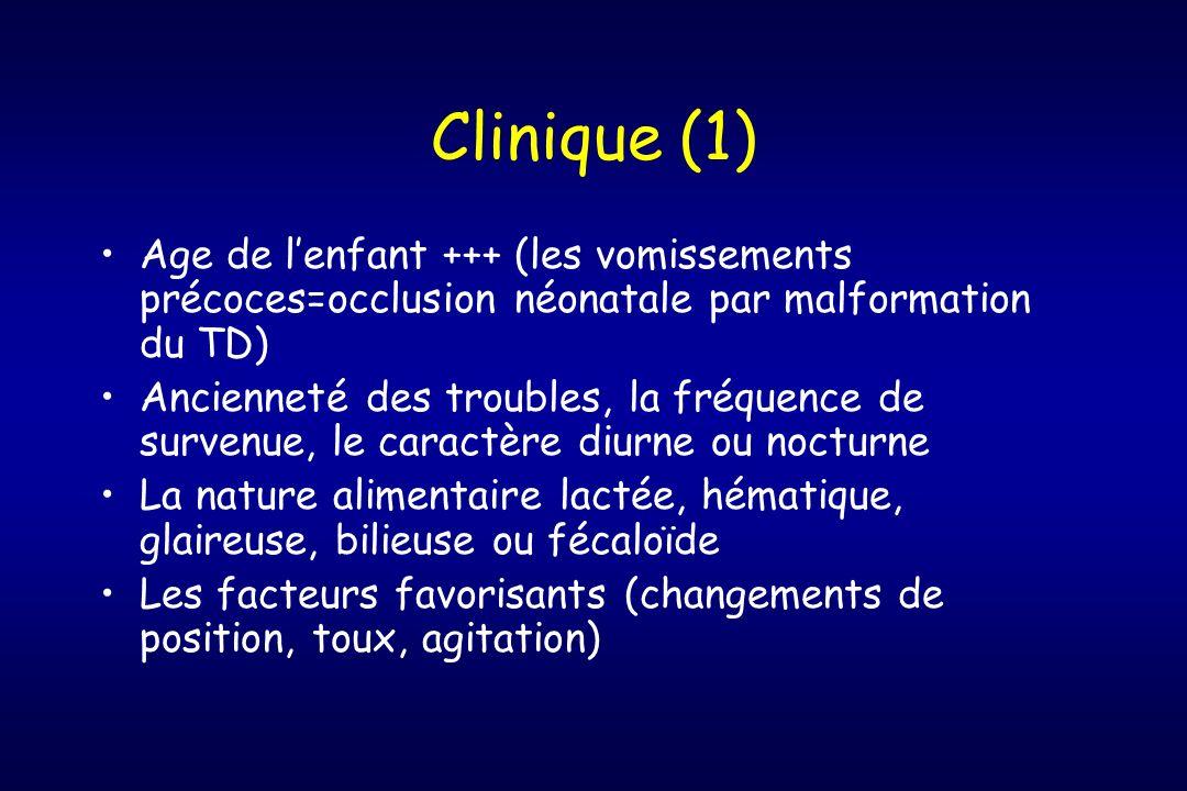 Clinique (1) Age de l'enfant +++ (les vomissements précoces=occlusion néonatale par malformation du TD)