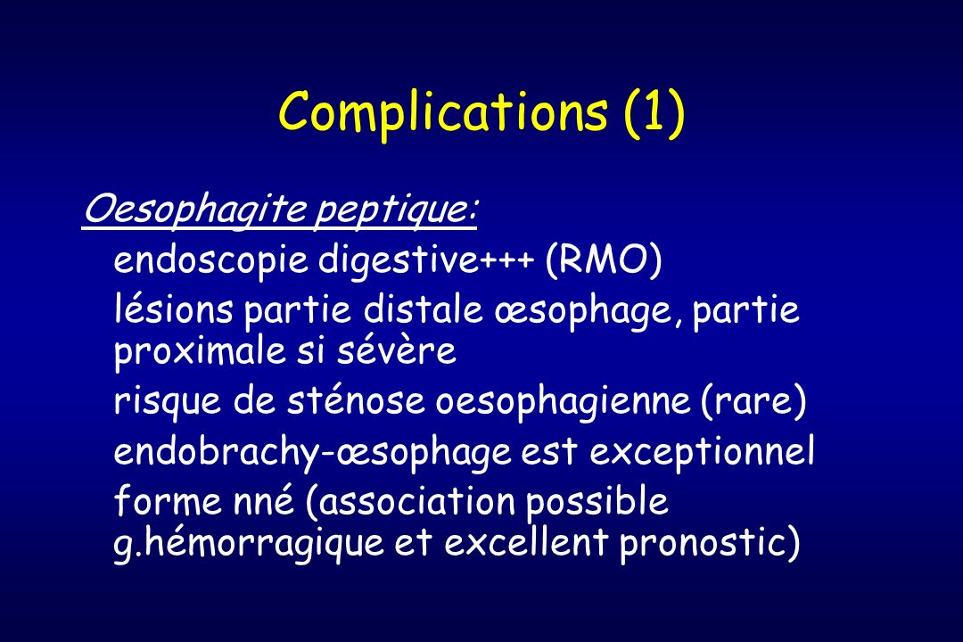 Complications (1) Oesophagite peptique: endoscopie digestive+++ (RMO)