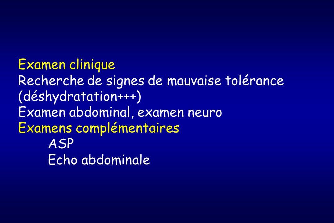 Examen clinique Recherche de signes de mauvaise tolérance (déshydratation+++) Examen abdominal, examen neuro.