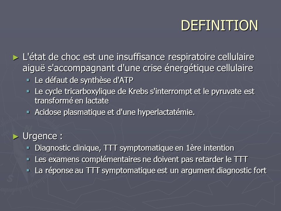 DEFINITIONL état de choc est une insuffisance respiratoire cellulaire aiguë s accompagnant d une crise énergétique cellulaire.