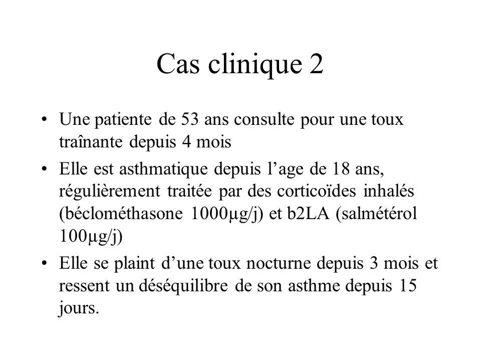 Cas clinique 2 Une patiente de 53 ans consulte pour une toux traînante depuis 4 mois.