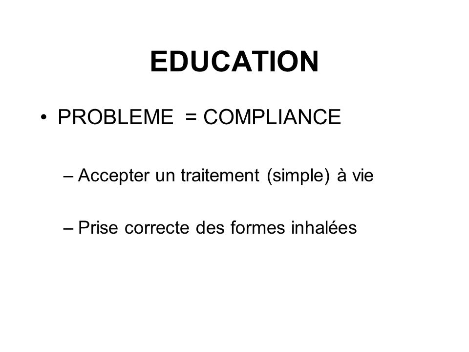 EDUCATION PROBLEME = COMPLIANCE Accepter un traitement (simple) à vie