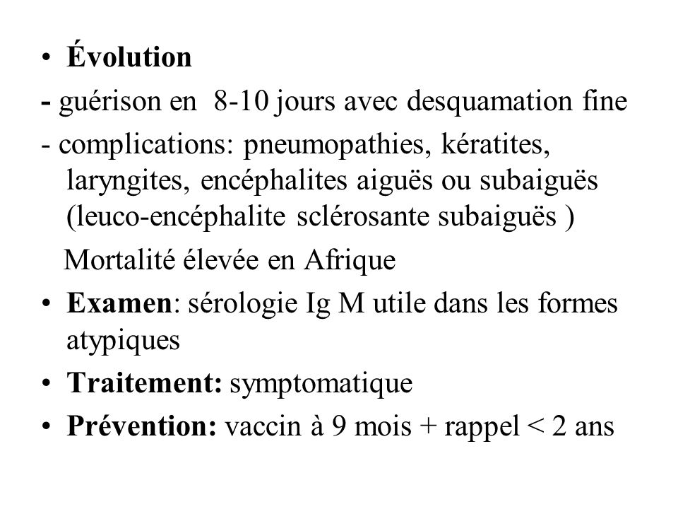 Évolution - guérison en 8-10 jours avec desquamation fine.