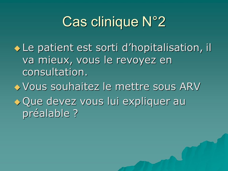 Cas clinique N°2Le patient est sorti d'hopitalisation, il va mieux, vous le revoyez en consultation.