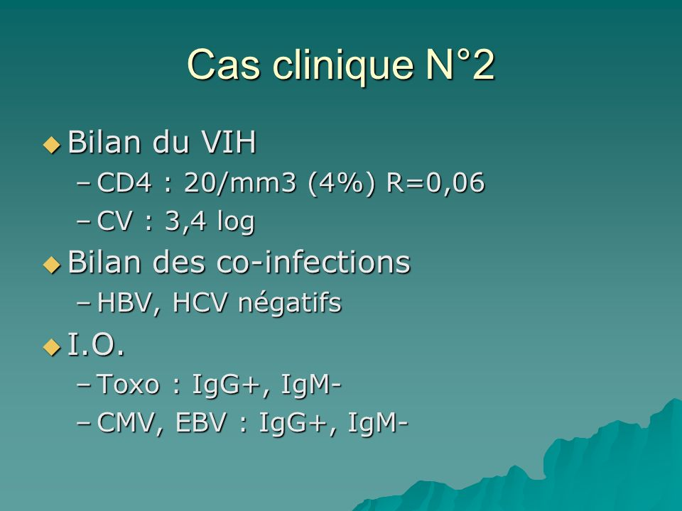 Cas clinique N°2 Bilan du VIH Bilan des co-infections I.O.