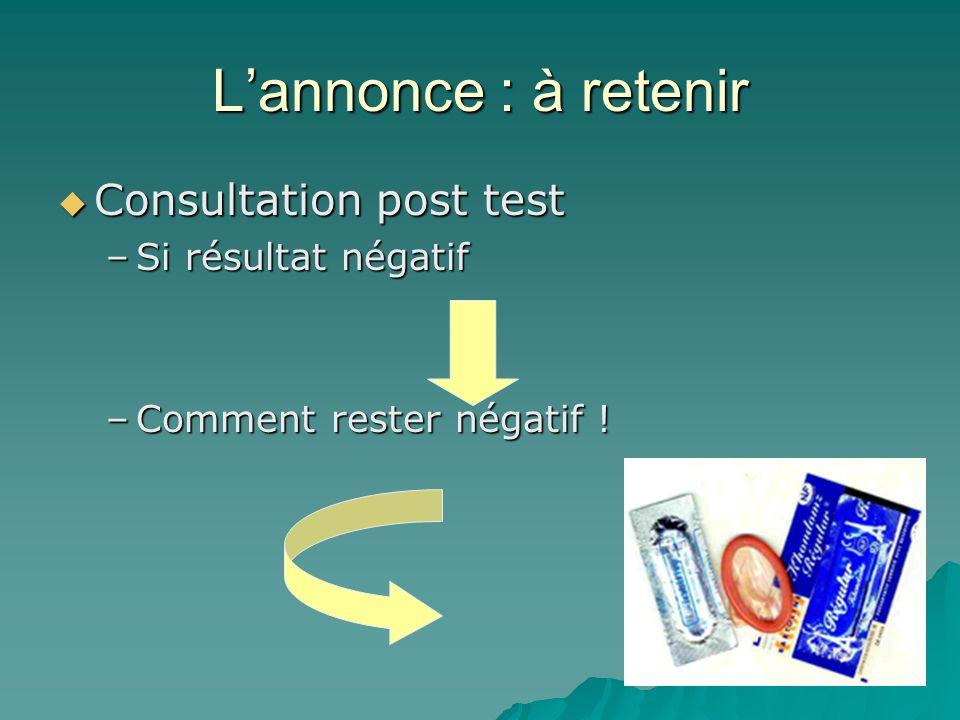 L'annonce : à retenir Consultation post test Si résultat négatif