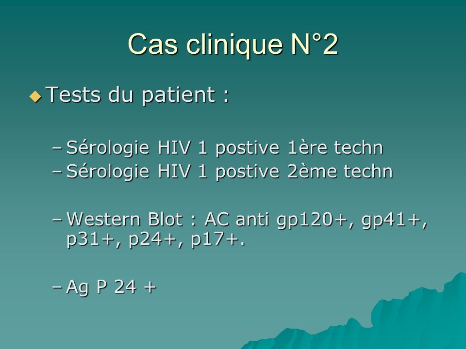 Cas clinique N°2 Tests du patient : Sérologie HIV 1 postive 1ère techn