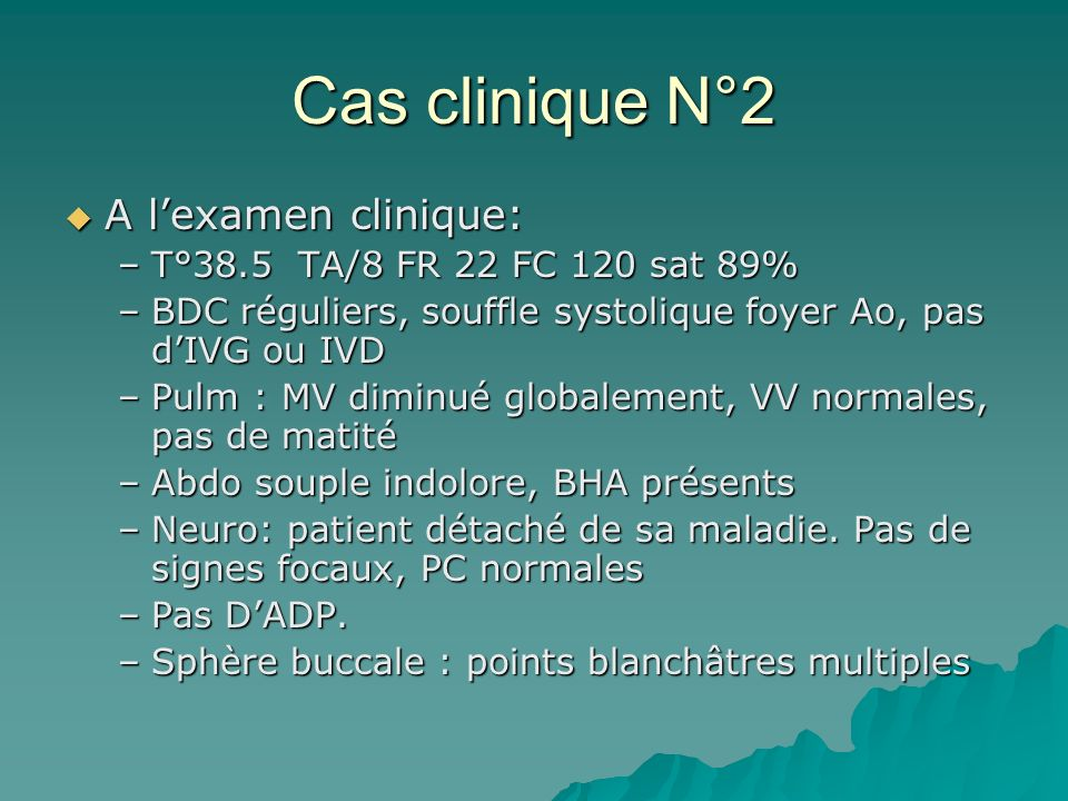 Cas clinique N°2 A l'examen clinique: T°38.5 TA/8 FR 22 FC 120 sat 89%