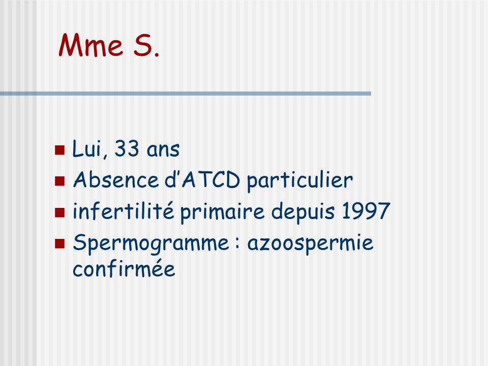 Mme S. Lui, 33 ans Absence d'ATCD particulier