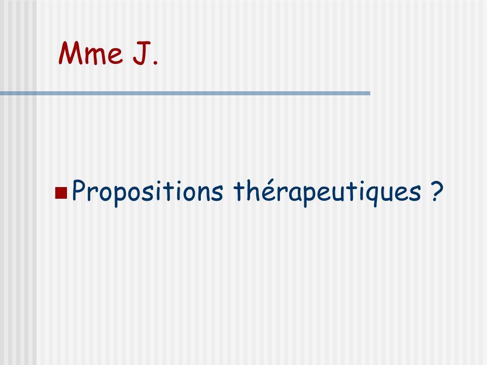 Mme J. Propositions thérapeutiques