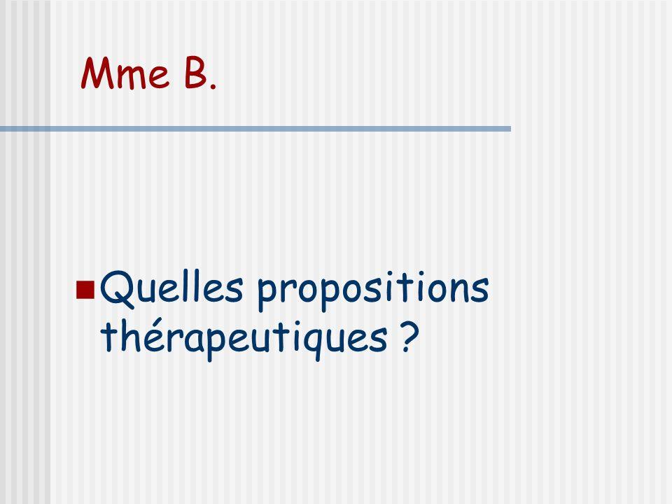 Mme B. Quelles propositions thérapeutiques
