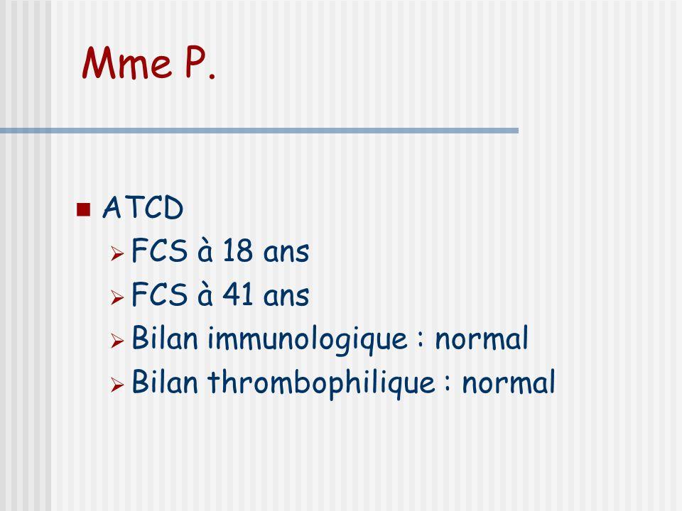Mme P. ATCD FCS à 18 ans FCS à 41 ans Bilan immunologique : normal