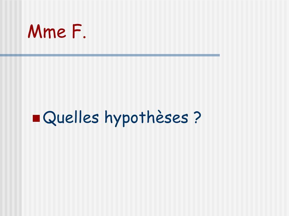 Mme F. Quelles hypothèses