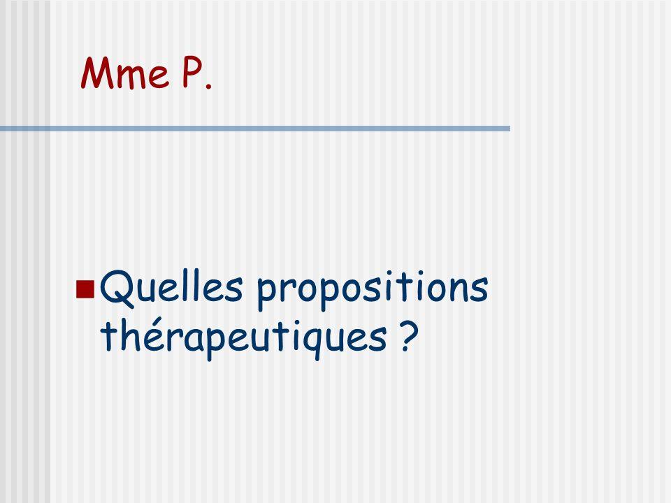 Mme P. Quelles propositions thérapeutiques