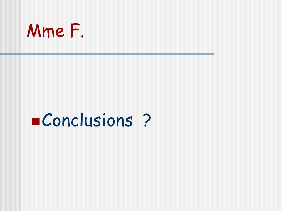 Mme F. Conclusions .