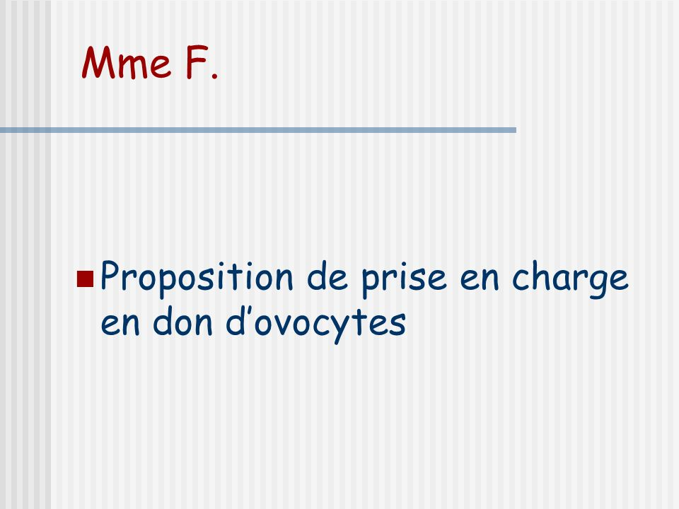 Mme F. Proposition de prise en charge en don d'ovocytes