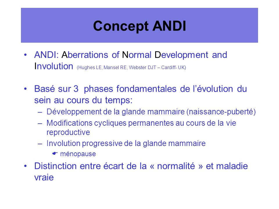 Concept ANDI ANDI: Aberrations of Normal Development and Involution (Hughes LE, Mansel RE, Webster DJT – Cardiff- UK)