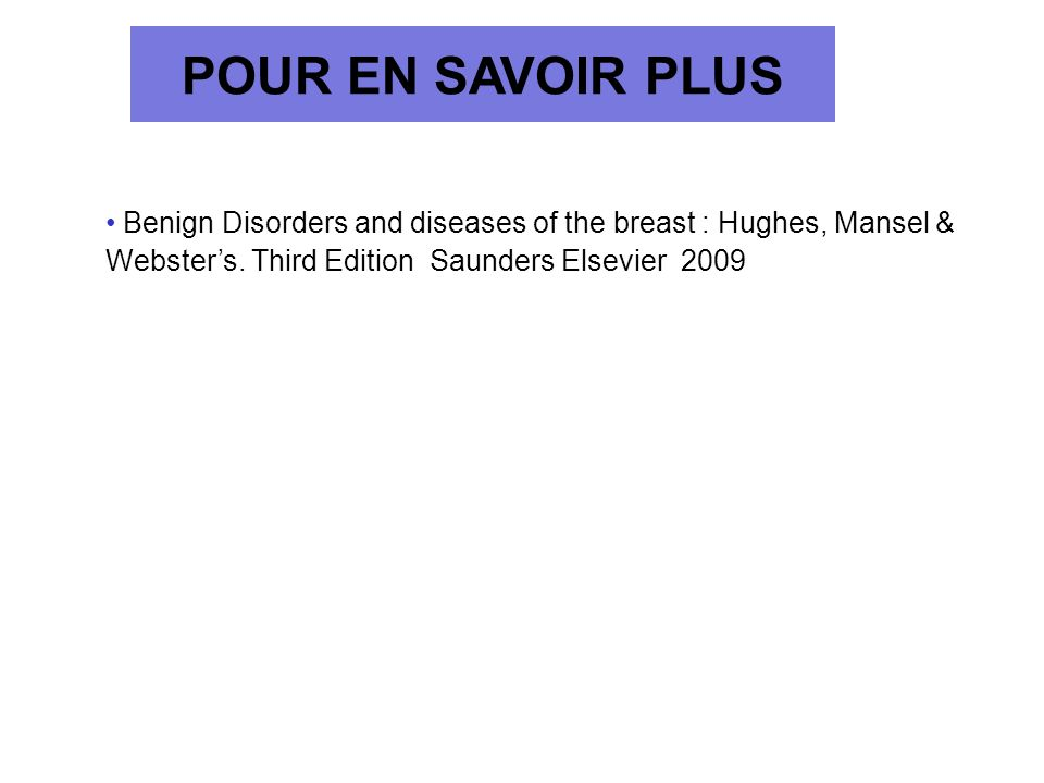 POUR EN SAVOIR PLUSBenign Disorders and diseases of the breast : Hughes, Mansel & Webster's.