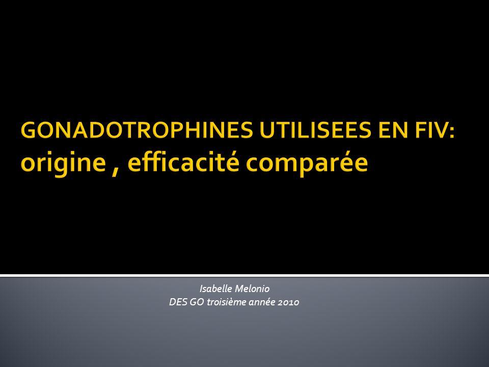 GONADOTROPHINES UTILISEES EN FIV: origine , efficacité comparée