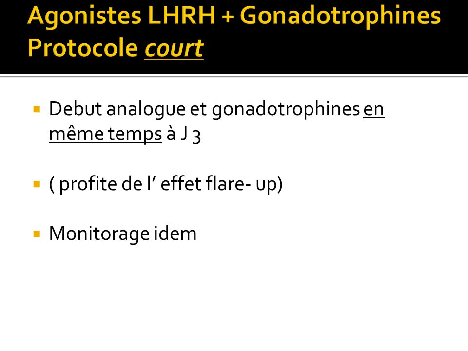 Agonistes LHRH + Gonadotrophines Protocole court
