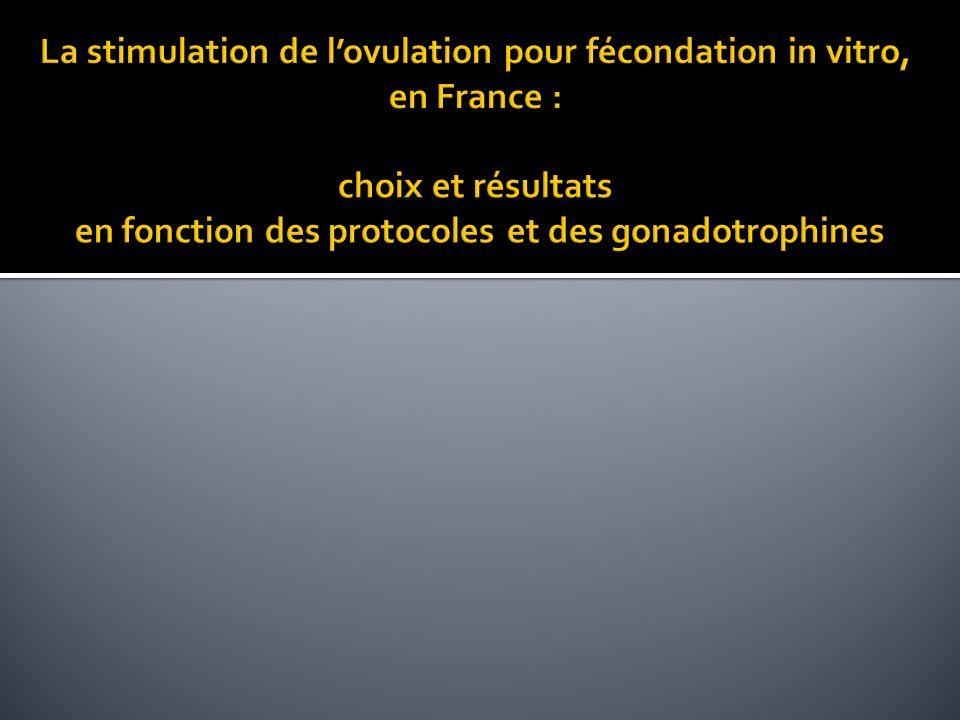 La stimulation de l'ovulation pour fécondation in vitro, en France : choix et résultats en fonction des protocoles et des gonadotrophines