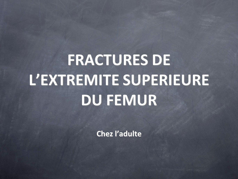FRACTURES DE L'EXTREMITE SUPERIEURE DU FEMUR