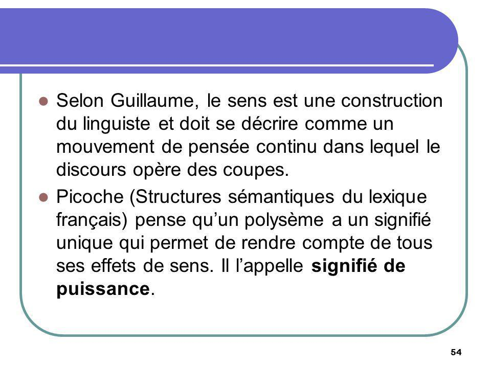 Selon Guillaume, le sens est une construction du linguiste et doit se décrire comme un mouvement de pensée continu dans lequel le discours opère des coupes.
