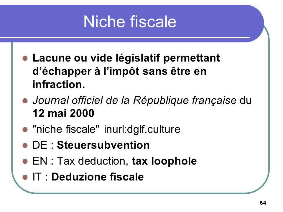 Niche fiscale Lacune ou vide législatif permettant d'échapper à l'impôt sans être en infraction.