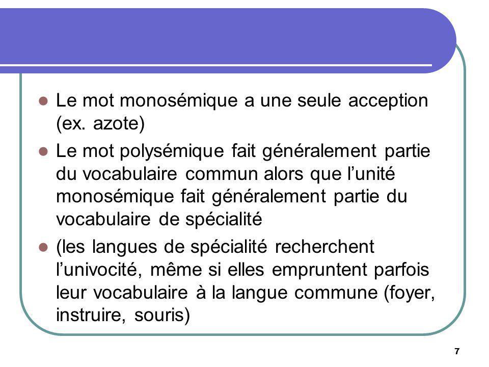 Le mot monosémique a une seule acception (ex. azote)