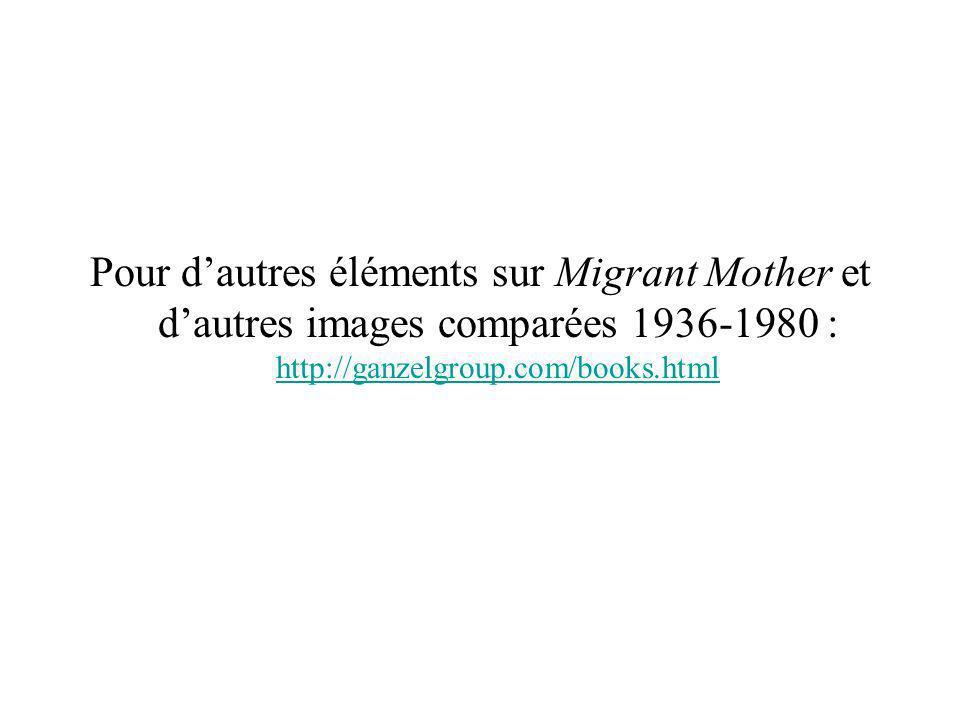 Pour d'autres éléments sur Migrant Mother et d'autres images comparées 1936-1980 : http://ganzelgroup.com/books.html