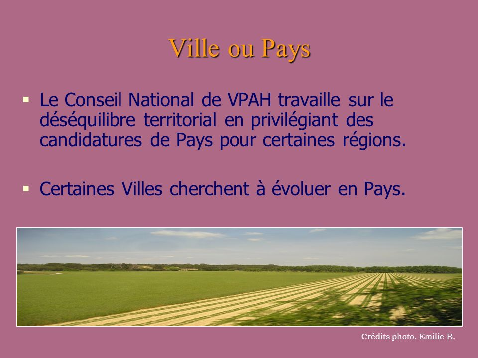 Ville ou Pays Le Conseil National de VPAH travaille sur le déséquilibre territorial en privilégiant des candidatures de Pays pour certaines régions.