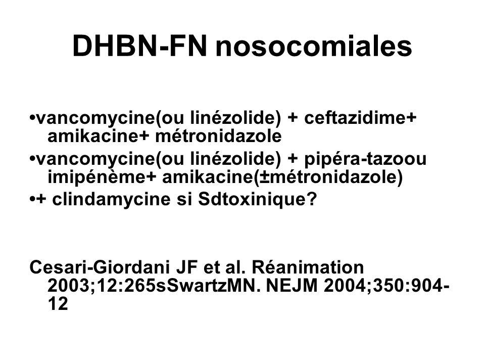 DHBN-FN nosocomiales•vancomycine(ou linézolide) + ceftazidime+ amikacine+ métronidazole.