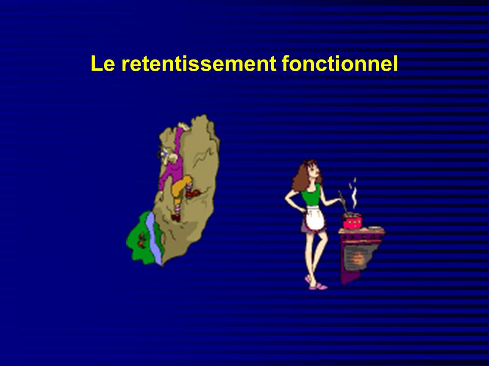 Le retentissement fonctionnel