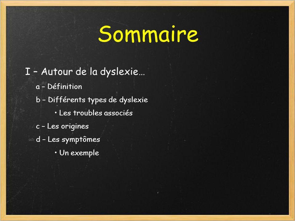 Sommaire I – Autour de la dyslexie… a – Définition