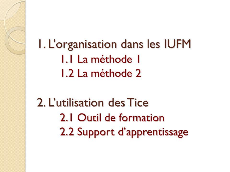 1. L'organisation dans les IUFM 1.1 La méthode 1 1.2 La méthode 2 2.