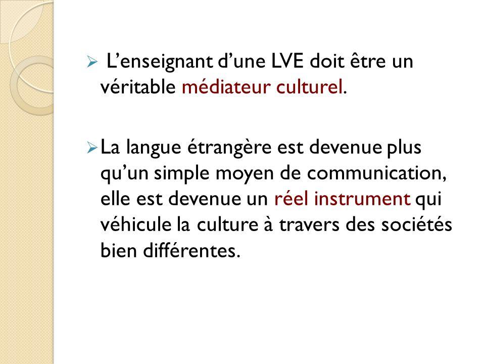 L'enseignant d'une LVE doit être un véritable médiateur culturel.
