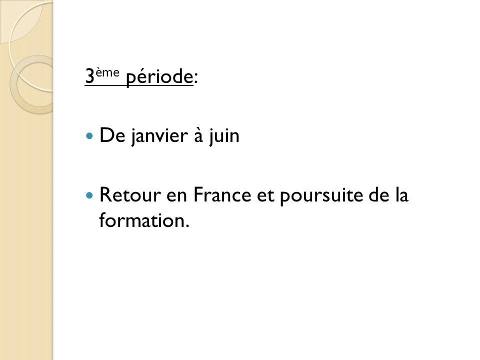 3ème période: De janvier à juin Retour en France et poursuite de la formation.