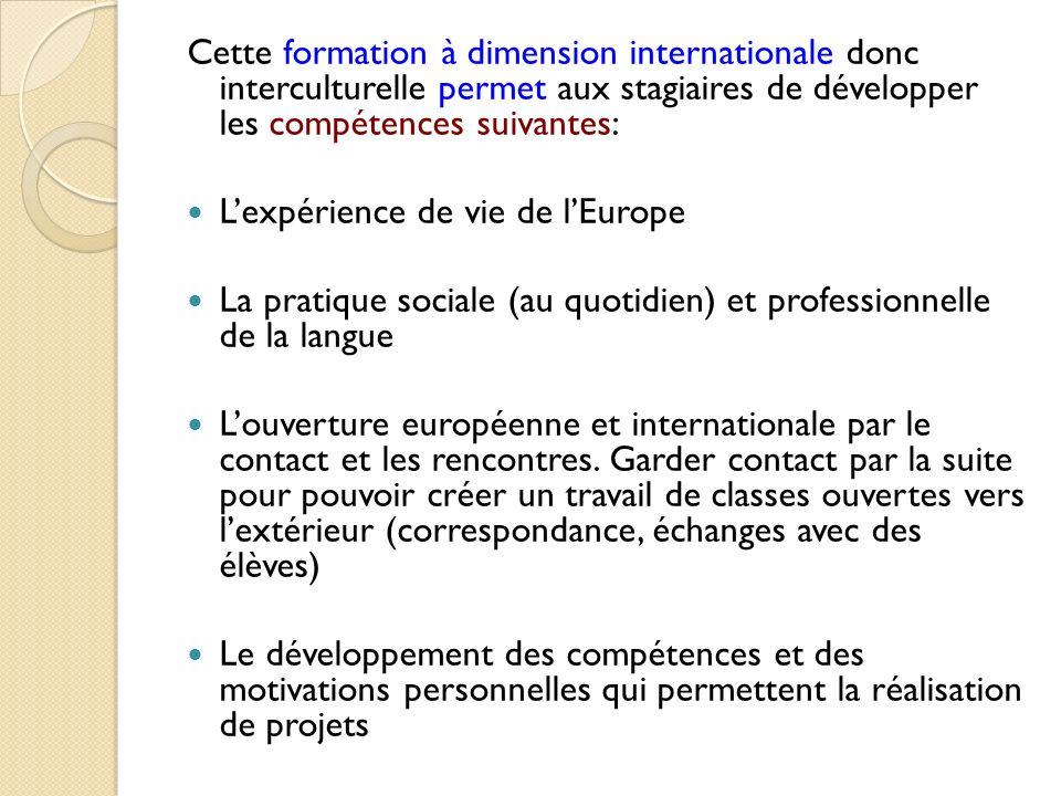 Cette formation à dimension internationale donc interculturelle permet aux stagiaires de développer les compétences suivantes: