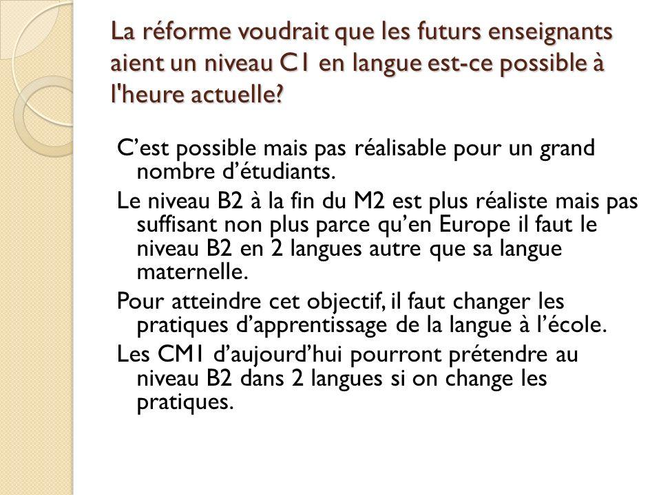 La réforme voudrait que les futurs enseignants aient un niveau C1 en langue est-ce possible à l heure actuelle