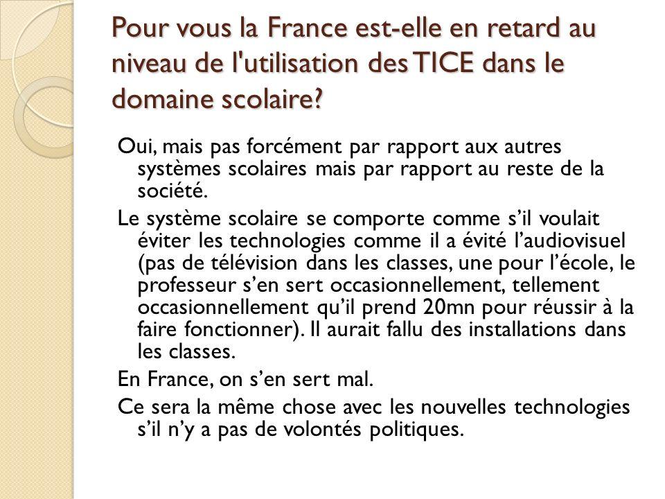 Pour vous la France est-elle en retard au niveau de l utilisation des TICE dans le domaine scolaire