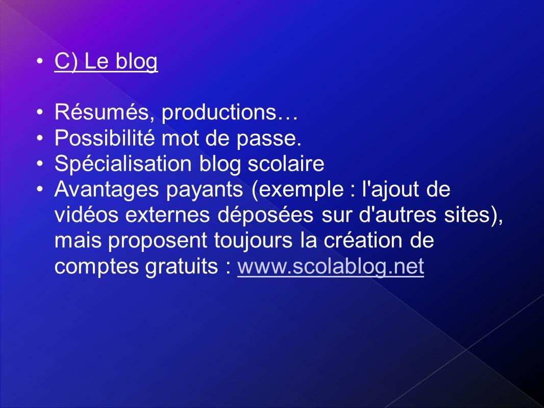 C) Le blog Résumés, productions… Possibilité mot de passe. Spécialisation blog scolaire.